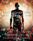Veijo Rönkkösen todellinen elämä. Valokuvakirja ja elämänkerta ITE-taiteilja Veijo Rönkkösestä. The real live of Veijo Rönkkönen, 2007